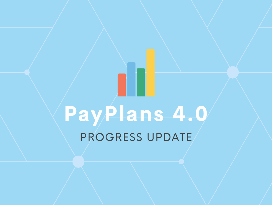 Progress Updates on PayPlans 4.0