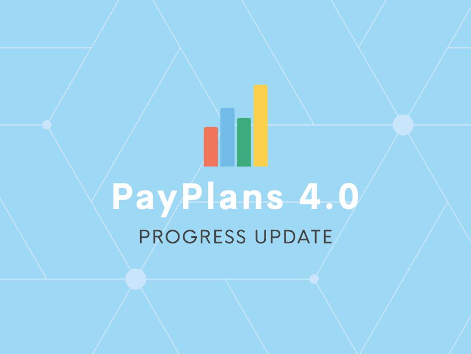 Progress Updates on PayPlans 4.0