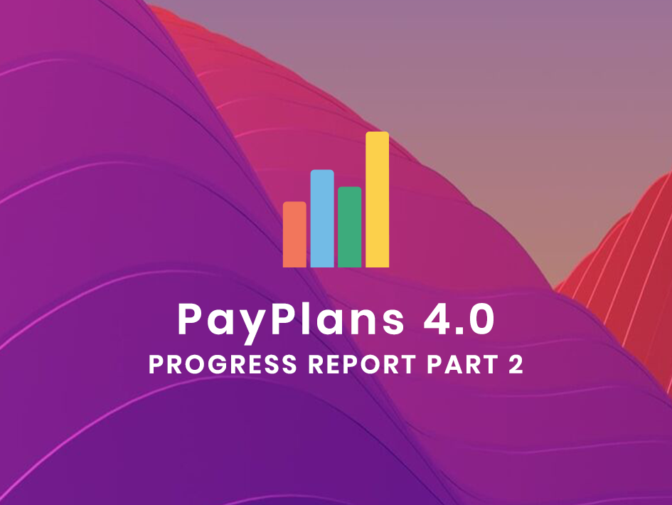 PayPlans 4.0 Progress Report Part 2