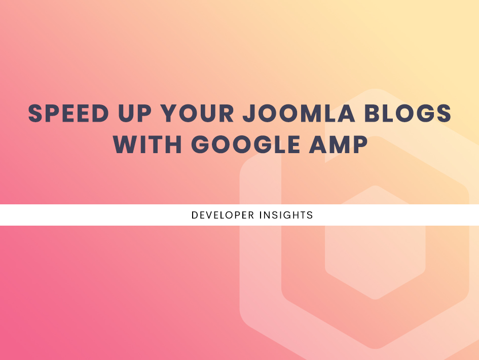 Speed up your Joomla blogs with Google AMP