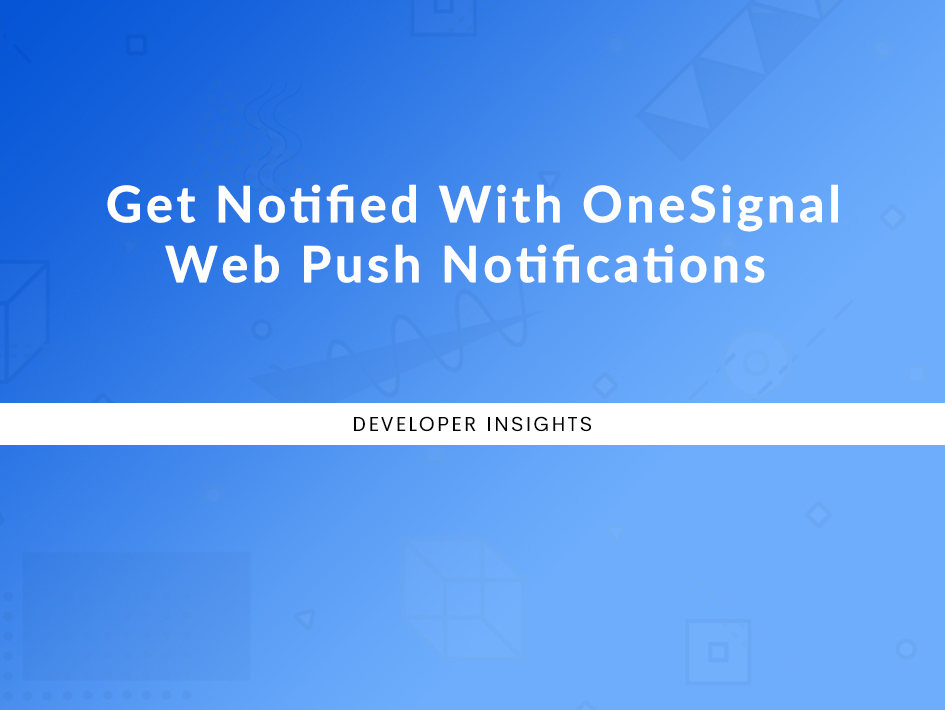 Get Notified With OneSignal Web Push Notifications